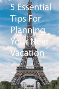 5 essential tips for planning your next vacation anywhere